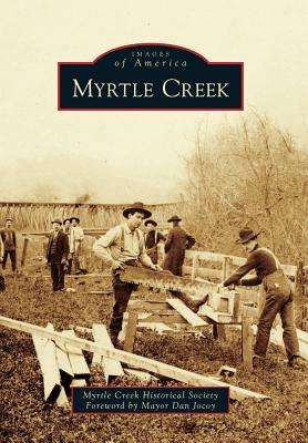 Myrtle Creek By Myrtle Creek Historical Society (COR)/ Jocoy, Dan (FRW)